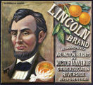 """Crate label, """"Lincoln Brand."""" Grown and packed on Arlington Heights by Victoria Avenue Citrus Association. Riverside, Calif."""