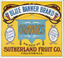 "Crate label, ""Blue Banner Brand."" Packed by Sutherland Fruit Co. Riverside, Calif."